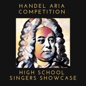 HANDEL ARIA COMPETITION HIGH SCHOOL SINGERS SHOWCASE